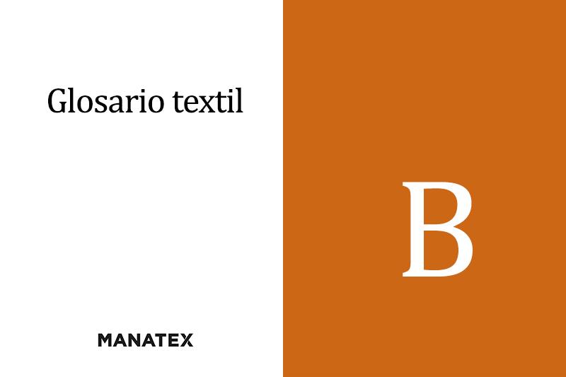 Glosario textil (letra B): palabras y conceptos del segmento de los tejidos