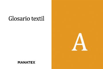 Glosario textil (letra A): palabras y conceptos del segmento de los tejidos