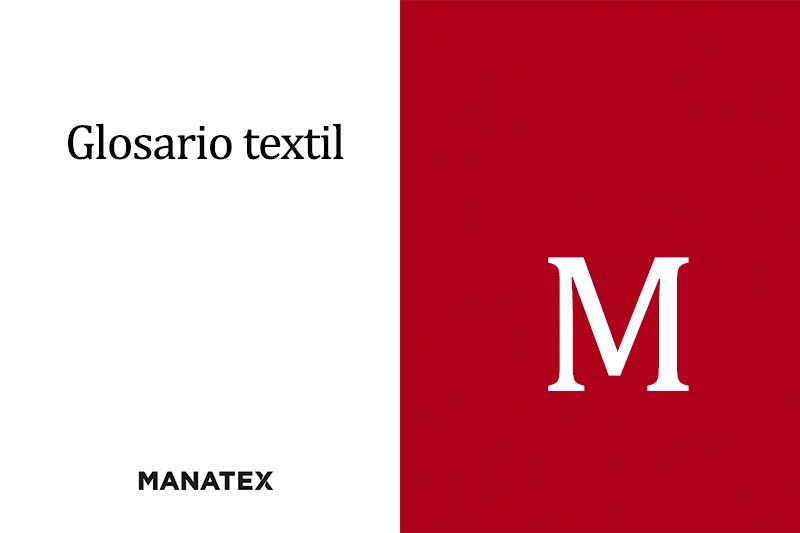 Glosario textil (M): palabras y conceptos del segmento de los tejidos