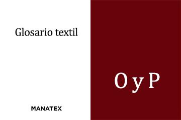 Glosario textil (O y P): palabras y conceptos del segmento de los tejidos